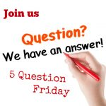 5 Question Friday ~ July 30th
