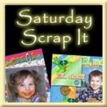 Saturday Scrap It! ~ Aug 21th