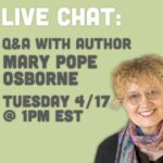 Live Chat : Mary Pope Osborne : Magic Tree House Series 4/17 3:30 pm