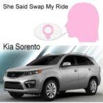 "What ""She"" Said Family Swap My Ride : Kia Sorento"