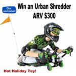 Hottest Toy : Urban Shredder ARV $300 Giveaway (Ends 11/29)