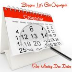 Bloggers Let's Get Organized : Don't Miss Due Dates