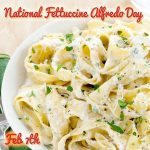 Happy National Fettuccine Alfredo Day February 7th