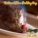 Happy National Plum Pudding Day : February 12th