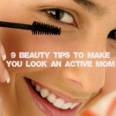 9 Beauty Tips to Make you Look an Active Mom