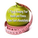 5 Tips to Keeping Your Health & Fitness New Year's Resolutions