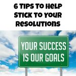 6 Tips To Help Stick to Your Resolutions