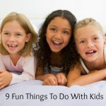 9 Fun Things To Do With Kids When Boredom Hits