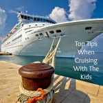 Top Tips When Cruising With Kids