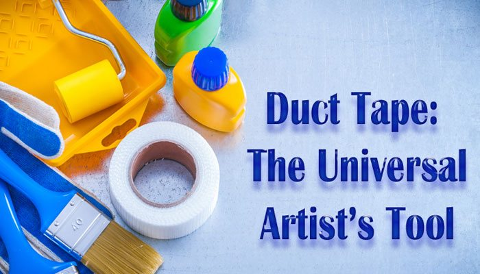 Duct Tape: The Universal Artist's Tool
